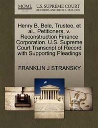 Henry B. Bele, Trustee, et al., Petitioners, V. Reconstruction Finance Corporation. U.S. Supreme Court Transcript of Record with Supporting Pleadings