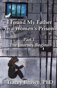 I Found My Father in a Women's Prison: The Journey Begins
