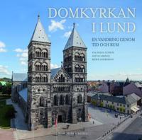 Domkyrkan i Lund : en vandring i tid och rum