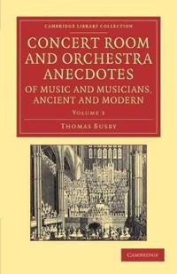 Concert Room and Orchestra Anecdotes of Music and Musicians, Ancient and Modern 3 Volume Set Concert Room and Orchestra Anecdotes of Music and Musicians, Ancient and Modern