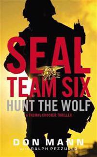 Seal Team Six: Hunt the Wolf: A Thomas Crocker Thriller