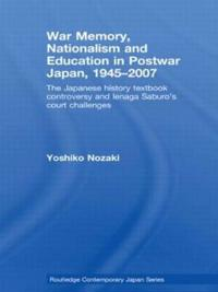 War Memory, Nationalism and Education in Postwar Japan, 1945-2007