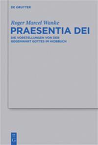 Praesentia Dei: Die Vorstellungen Von Der Gegenwart Gottes Im Hiobbuch