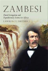 Zambesi: David Livingstone and Expeditionary Science in Africa