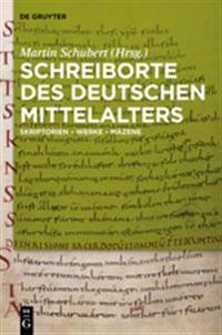 Schreiborte Des Deutschen Mittelalters: Skriptorien - Werke - Mazene