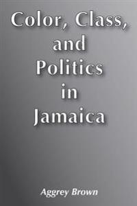 Color, Class and Politics in Jamaica