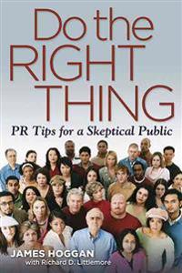 Do the Right Thing: PR Tips for a Skeptical Public