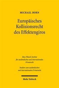 Europaisches Kollisionsrecht Des Effektengiros: Intermediatisierte Wertpapiere Im Schnittfeld Von Internationalem Sachen-, Schuld- Und Insolvenzrecht
