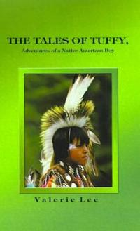 The Tales of Tuffy, Adventures of a  Native American Boy