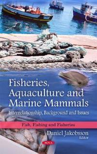 Fisheries, Aquaculture and Marine Mammals