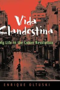 Vida Clandestina: My Life in the Cuban Revolution