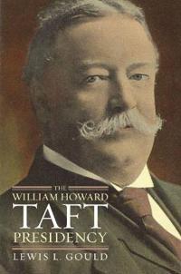 The William Howard Taft Presidency