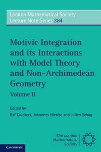 London Mathematical Society Lecture Note Series Motivic Integration and its Interactions with Model Theory and Non-Archimedean Geometry: Series Number 384