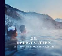Heligt vatten : en guide till Japans heta källor