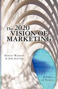 The 2020 Vision of Marketing: A Focus on Purpose