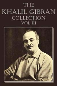 The Khalil Gibran Collection Volume III