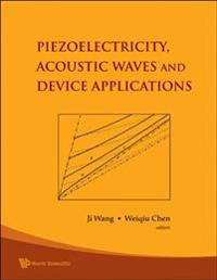 Piezoelectricity, Acoustic Waves, And Device Applications - Proceedings Of The 2006 Symposium