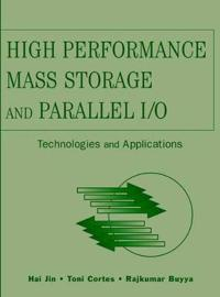 High Performance Mass Storage and Parallel I/O: Technologies and Applications