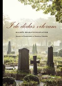 I de dödas vilorum : Malmös begravningsplatser