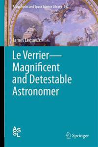 Le Verrier--Magnificent and Detestable Astronomer