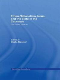 Ethno-Nationalism, Islam and the State in the Caucasus