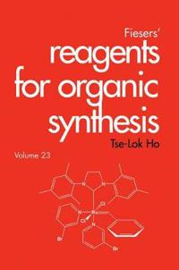 Fiesers' Reagents for Organic Synthesis, Volume 23