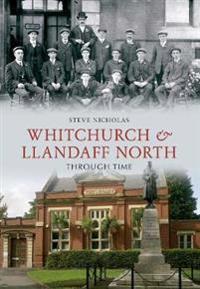 Whitchurch & Llandaff North Through Time