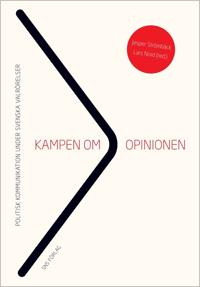 Kampen om opinionen : politisk kommunikation under svenska valrörelser