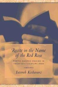 Recite in the Name of the Red Rose: Poetic Sacred Making in Twentieth-Century Iran