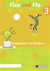 Flex und Flo. Themenheft Multiplizieren und Dividieren 3