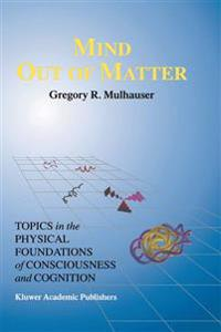 Mind Out of Matter