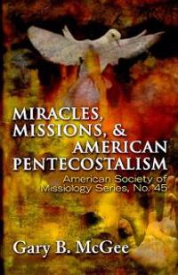 Miracles, Missions, and American Pentecostalism