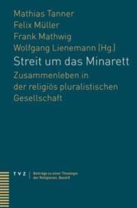Streit Um Das Minarett: Zusammenleben in Der Religios Pluralistischen Gesellschaft