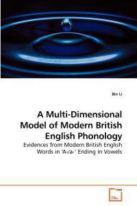 A Multi-Dimensional Model of Modern British English Phonology