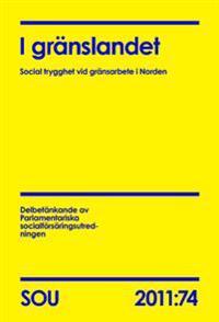 I gränslandet : social trygghet vid gränsarbete i Norden : delbetänkande (SOU 2011:74)