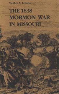 The 1838 Mormon War in Missouri