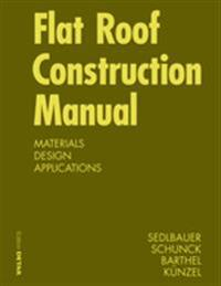 Flat Roof Construction Manual: Materials Design Applications