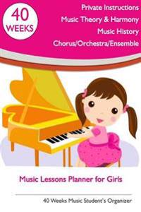 Music Lessons Planner for Girls: 40 Weeks Music Student's Organizer