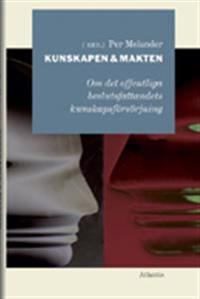 Kunskapen och makten : en antologi om gränslandet mellan forskning och offentligt beslutsfattande