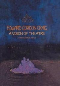 Edward Gordon Craig: A Vision of Theatre