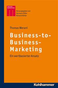 Business-To-Business-Marketing: Ein Wertbasierter Ansatz