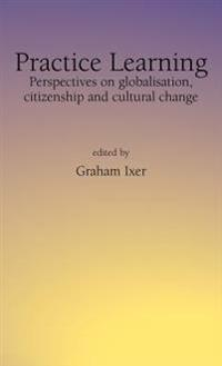Practice Learningperspectives on Globalisation, Citizenship and Cultural Change