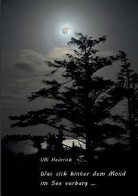 Was Sich Hinter Dem Mond Im See Verbarg ...