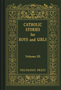 Catholic Stories for Boys and Girls, Volume III