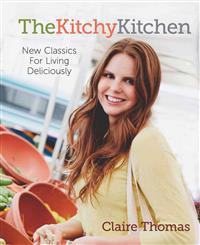 The Kitchy Kitchen: New Classics for Living Deliciously