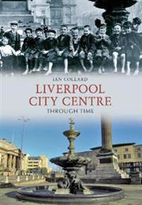 Liverpool City Centre Through Time