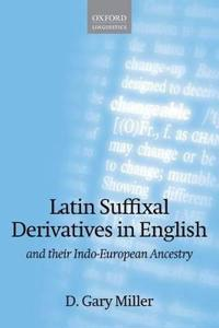 Latin Suffixal Derivatives in English And Their Indo-European Ancestry