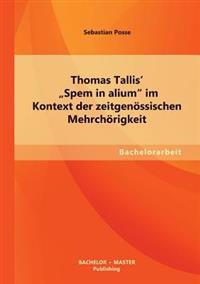 """Thomas Tallis' """"Spem in Alium"""" Im Kontext Der Zeitgenossischen Mehrchorigkeit"""