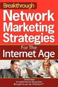 Breakthrough Network Marketing Strategies For The Internet Age