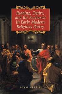 Reading, Desire, and the Eucharist in Early Modern Religious Poetry